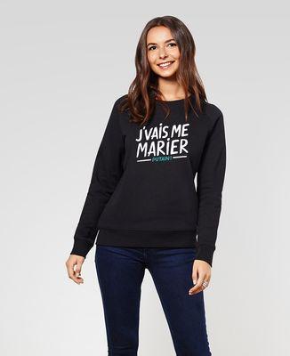 Sweatshirt femme J'vais me marier putain !