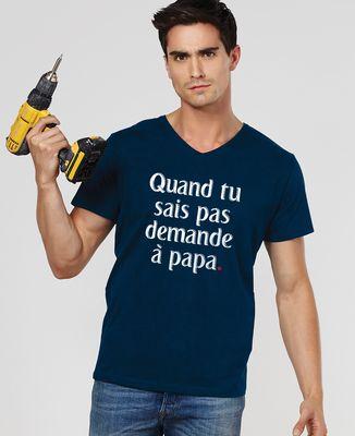 T-Shirt homme Quand tu sais pas demande à Papa II
