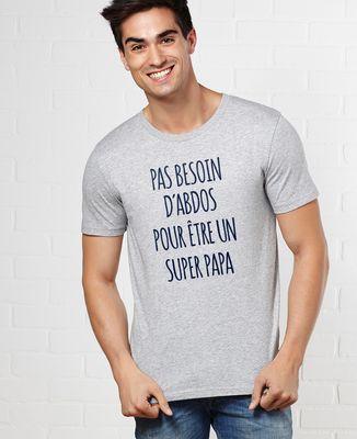 T-Shirt homme Pas besoin d'abdos super papa