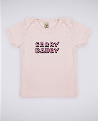 T-Shirt bébé Sorry Daddy