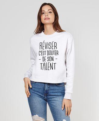 Sweatshirt femme Réviser c'est douter de son talent