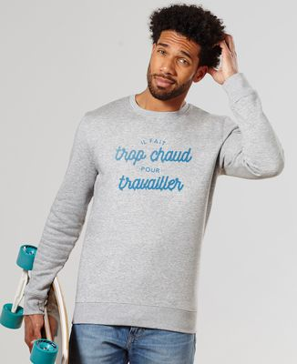 Sweatshirt homme Trop chaud pour travailler