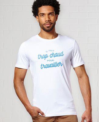 T-Shirt homme Trop chaud pour travailler