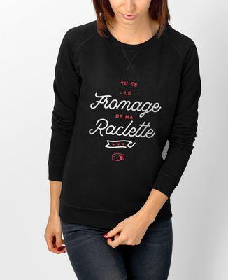 Sweatshirt femme Tu es le fromage de ma raclette