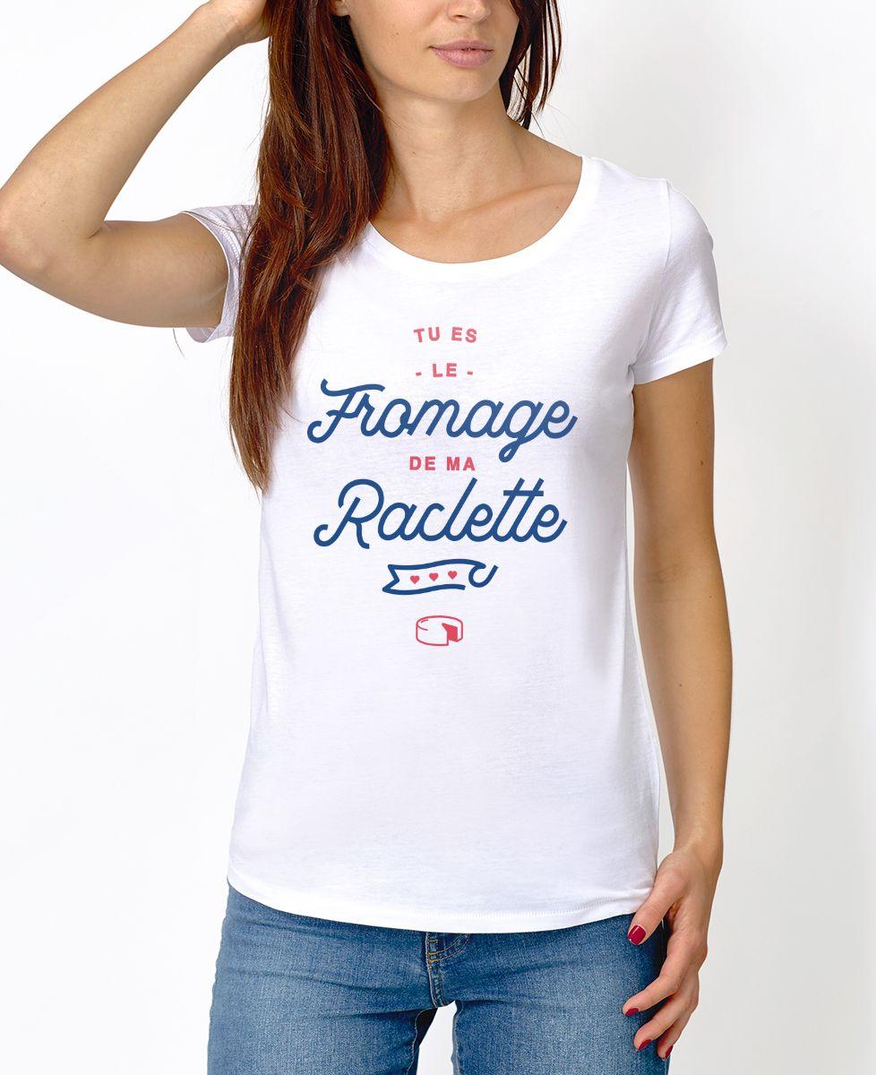 T-Shirt femme Tu es le fromage de ma raclette