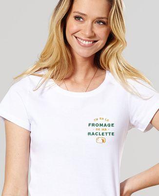 T-Shirt femme Tu es le fromage de ma raclette (brodé)