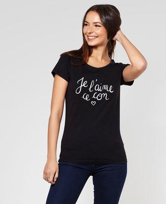 T-Shirt femme Je l'aime ce con