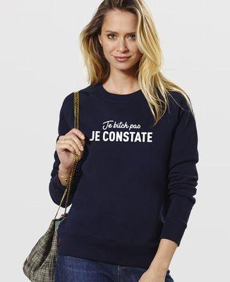 Sweatshirt femme Je bitch pas je constate