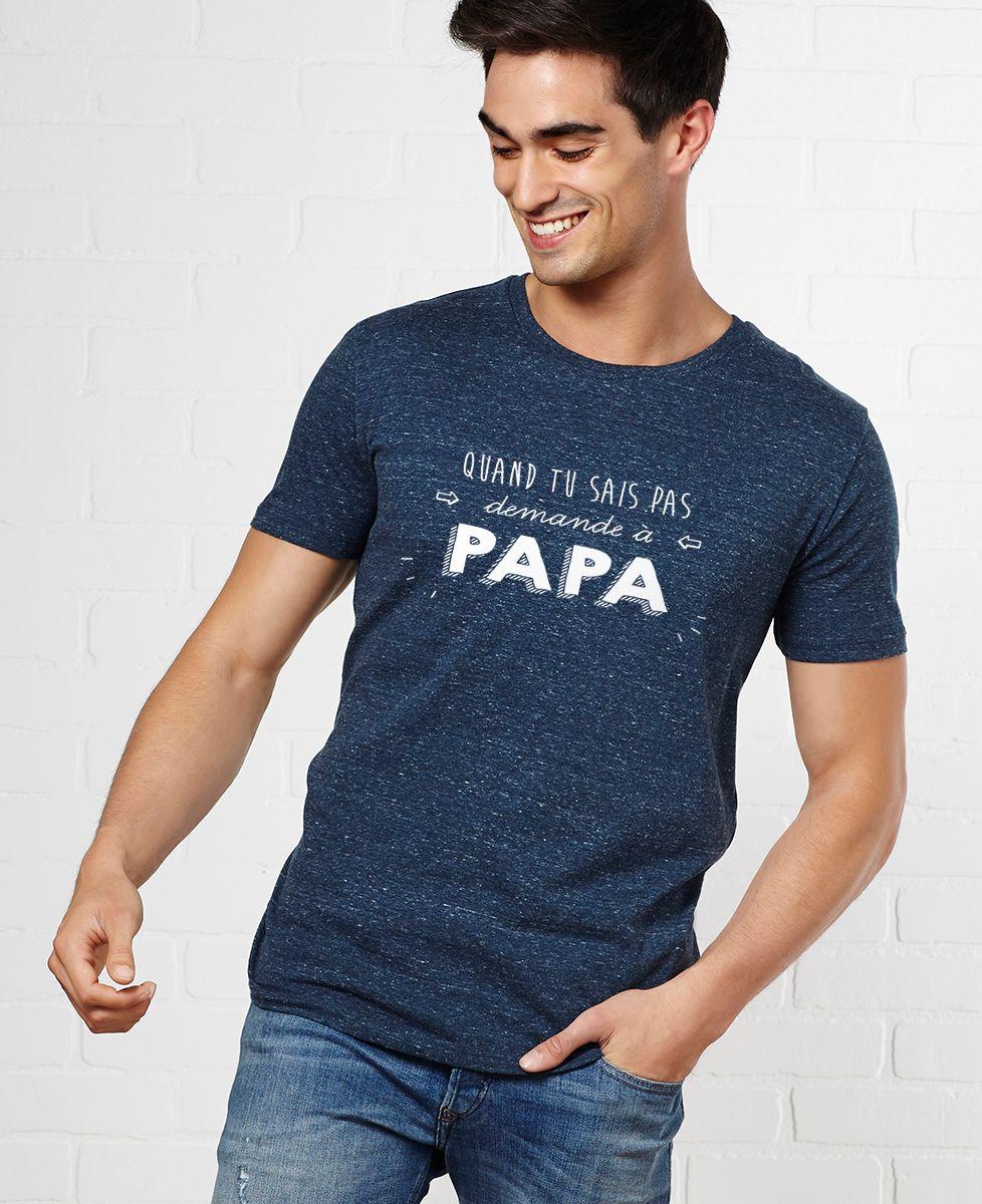 T-Shirt homme Quand tu sais pas demande à Papa