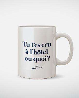 Mug Tu t'es cru à l'hôtel ou quoi ?