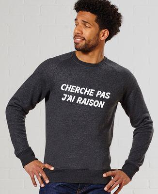 Sweatshirt homme Cherche pas j'ai raison