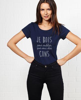 T-Shirt femme Je bois pour oublier que vous êtes cons