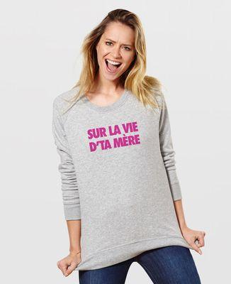 Sweatshirt femme Sur la vie d'ta mère