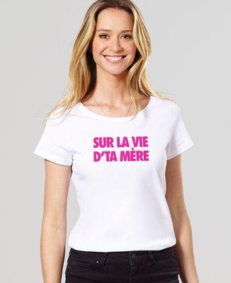 T-Shirt femme Sur la vie d'ta mère